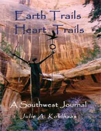 Earth Trails Heart Trails, A Southwest Journal By Julie A Kohlhass